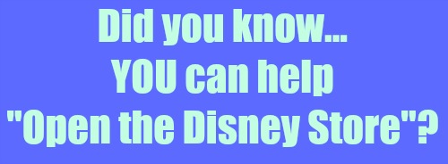 did-you-know-you-can-help-open-the-disney-store