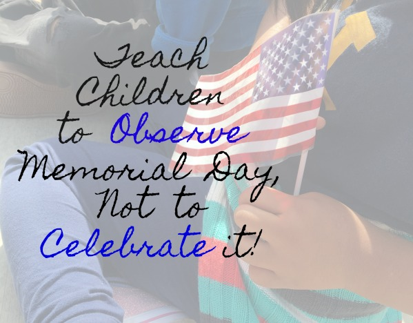 teach-children-to-observe-memorial-day-not-to-observe-it